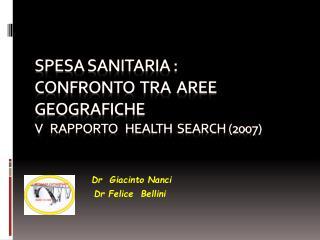 SPESA SANITARIA : CONFRONTO  TRA  AREE GEOGRAFICHE V   Rapporto  Health Search  (2007)
