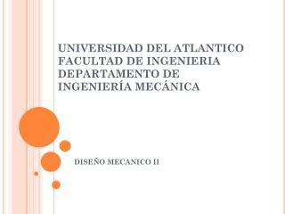 UNIVERSIDAD DEL ATLANTICO FACULTAD DE INGENIERIA DEPARTAMENTO DE INGENIERÍA MECÁNICA