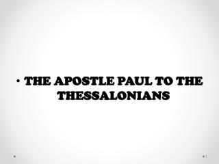 THE APOSTLE PAUL TO THE THESSALONIANS
