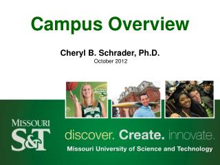Campus Overview Cheryl B. Schrader, Ph.D.  October  2012