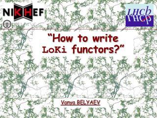 """How to write   LoKi functors ?"""