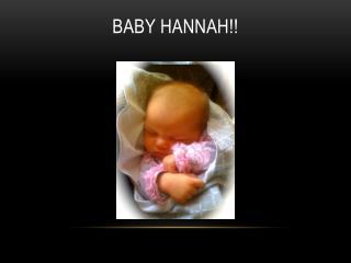 Baby Hannah!!