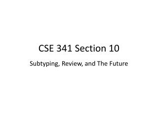 CSE 341 Section 10 Subtyping, Review, and The Future
