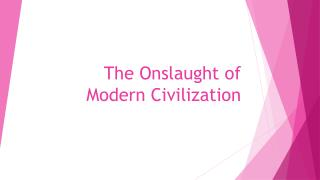 The  Onslaught  of Modern Civilization