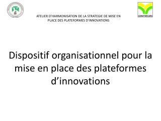 ATELIER D'HARMONISATION DE LA STRATEGIE DE MISE EN PLACE DES PLATEFORMES D'INNOVATIONS