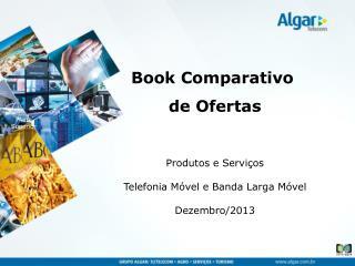 Produtos e Servi�os Telefonia M�vel e Banda Larga M�vel Dezembro/2013