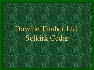 Downie Timber Ltd. Selkirk Cedar