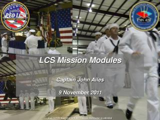 LCS Mission Modules Captain John Ailes 9 November 2011
