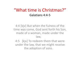 """What time is Christmas ?"" Galatians  4:4-5"