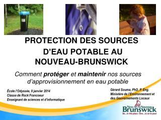 PROTECTION DES SOURCES D'EAU POTABLE AU  NOUVEAU-BRUNSWICK