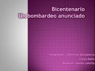 Bicentenario Un bombardeo anunciado