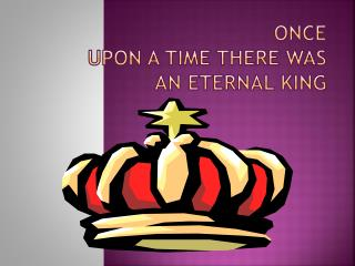 once  upon a time there  WA s  an eternal king
