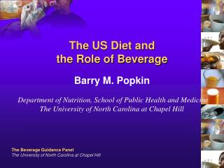 The US Diet and  the Role of Beverage  Barry M. Popkin     Department of Nutrition, School of Public Health and Medicine