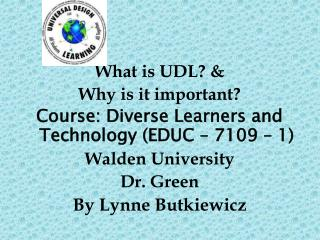 What is  UDL? &  Why is it important? Course : Diverse Learners and  Technology (EDUC – 7109 – 1)