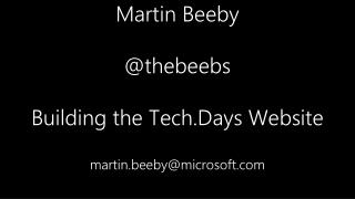 Martin Beeby @ thebeebs Building the  Tech.Days  Website martin.beeby@microsoft.com