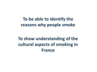 To be able to identify the reasons why people smoke