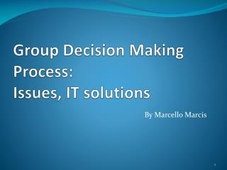Group Decision Making Process: Issues, IT solutions