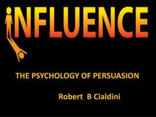 THE PSYCHOLOGY OF PERSUASION Robert  B Cialdini