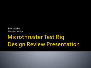 Microthruster  Test Rig Design Review Presentation