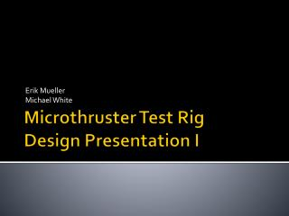 Microthruster  Test Rig Design Presentation I