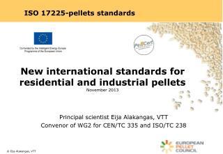 New international  standards  for  residential  and  industrial pellets November  2013