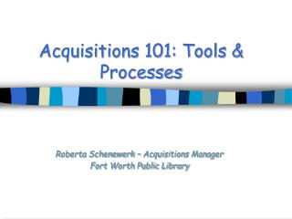 Acquisitions 101: Tools  Processes