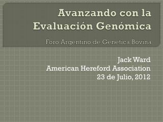 Avanzando con la Evaluación Genómica Foro  Argentino de Genética Bovina