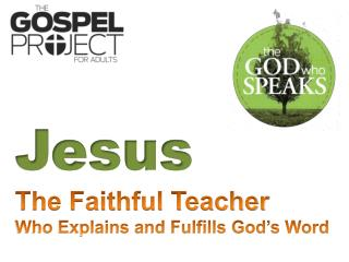Jesus The Faithful Teacher Who Explains and Fulfills God's Word