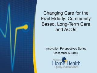 Changing Care for the Frail Elderly: Community Based, Long-Term Care and ACOs