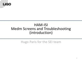 HAM-ISI Medm Screens and Troubleshooting (introduction)