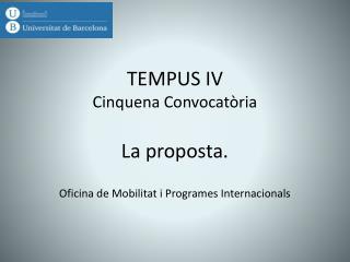 TEMPUS IV Cinquena Convocatòria La proposta.