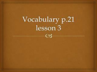 Vocabulary p.21 lesson 3