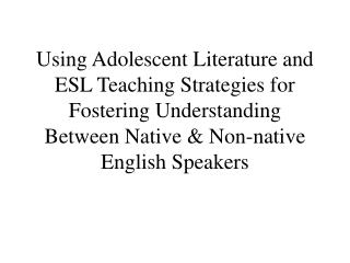 Using Adolescent Literature and ESL Teaching Strategies for Fostering Understanding Between Native  Non-native English S