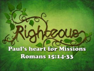 Paul's heart for Missions Romans  15:14-33