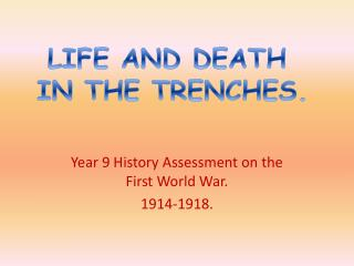 Year 9 History Assessment on the First World War. 1914-1918.