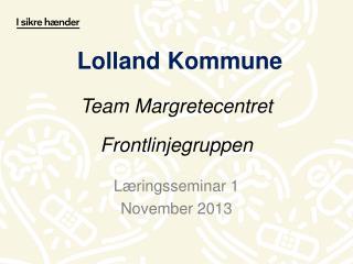 Lolland Kommune Team Margretecentret Frontlinjegruppen