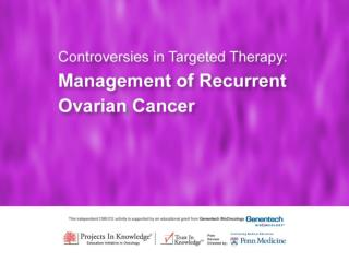 Today's Challenges and Controversies in Recurrent Ovarian Cancer Management