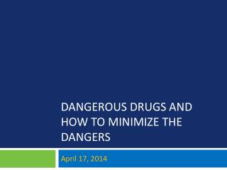Dangerous Drugs and How to Minimize the  Dangers