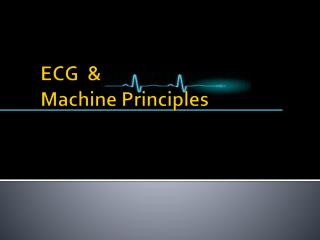 ECG  & Machine Principles
