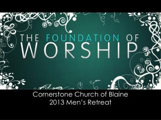 Cornerstone Church of Blaine 2013 Men's Retreat