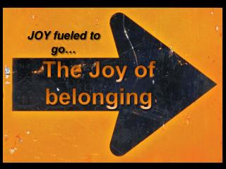The Joy of belonging