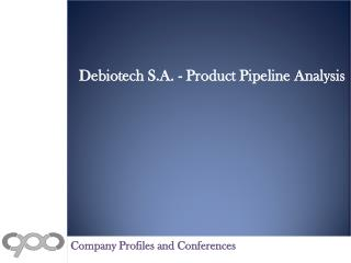 Debiotech S.A. - Product Pipeline Analysis