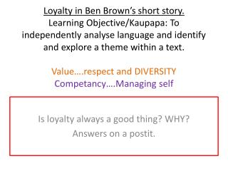 Is loyalty always a good thing? WHY? Answers on a  postit .