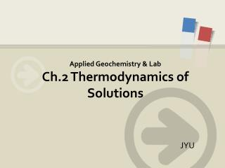 Applied Geochemistry & Lab Ch.2  Thermodynamics of Solutions