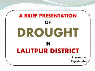 A BRIEF PRESENTATION OF  DROUGHT IN LALITPUR DISTRICT Present by; Rajesh sahu