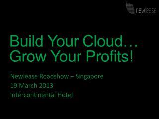 Build Your Cloud… Grow Your Profits!