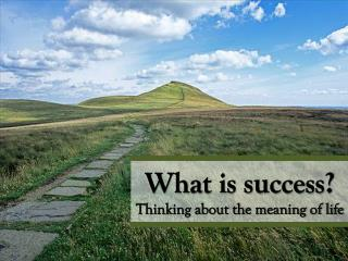 What is success? Thinking about the meaning of life