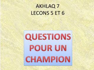 AKHLAQ 7 LECONS 5 ET 6