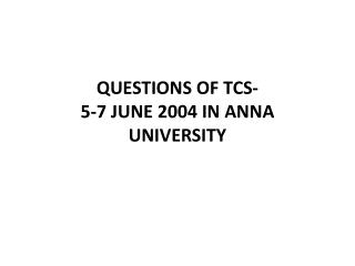 QUESTIONS OF TCS-  5-7  JUNE 2004 IN ANNA UNIVERSITY