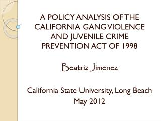A POLICY ANALYSIS OF THE CALIFORNIA GANG VIOLENCE AND JUVENILE  CRIME  PREVENTION ACT OF 1998